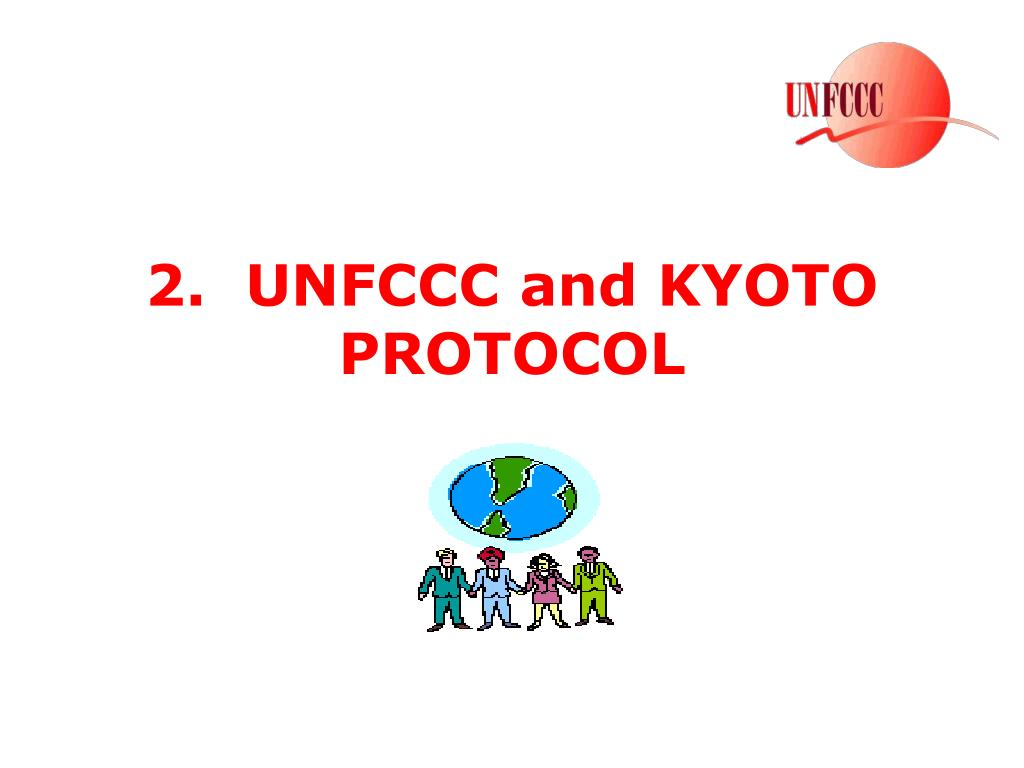 2.  UNFCCC and KYOTO PROTOCOL