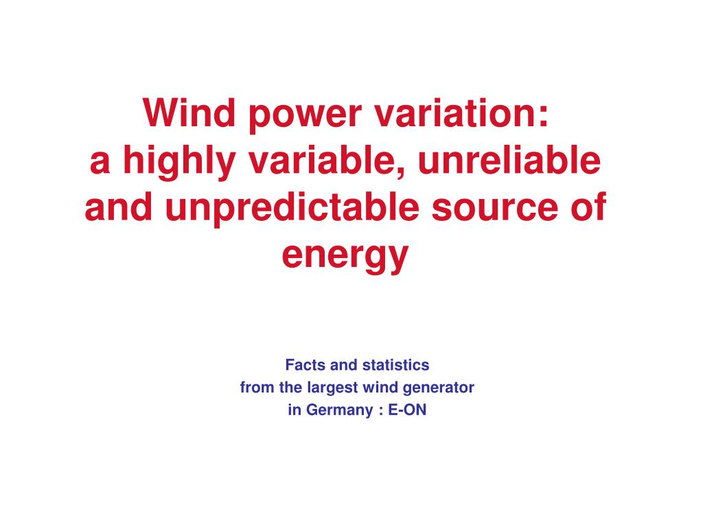 wind power variation a highly variable unreliable and unpredictable source of energy l.