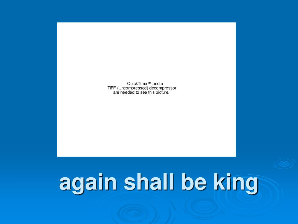 again shall be king