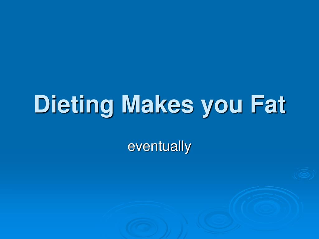 Dieting Makes you Fat