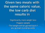 given two meals with the same caloric value the low carb diet results in