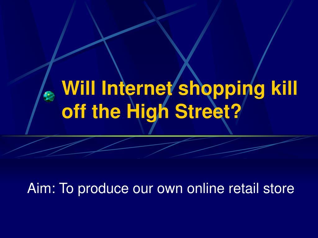 will internet shopping kill off the high street l.