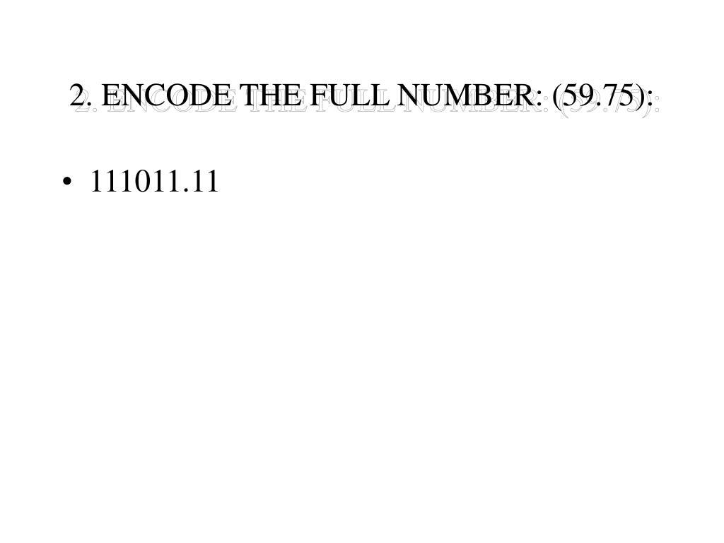 2. ENCODE THE FULL NUMBER: (59.75):