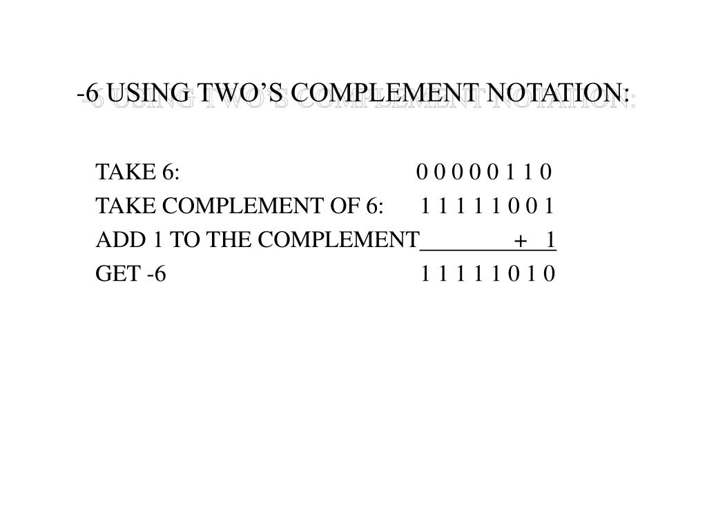 -6 USING TWO'S COMPLEMENT NOTATION: