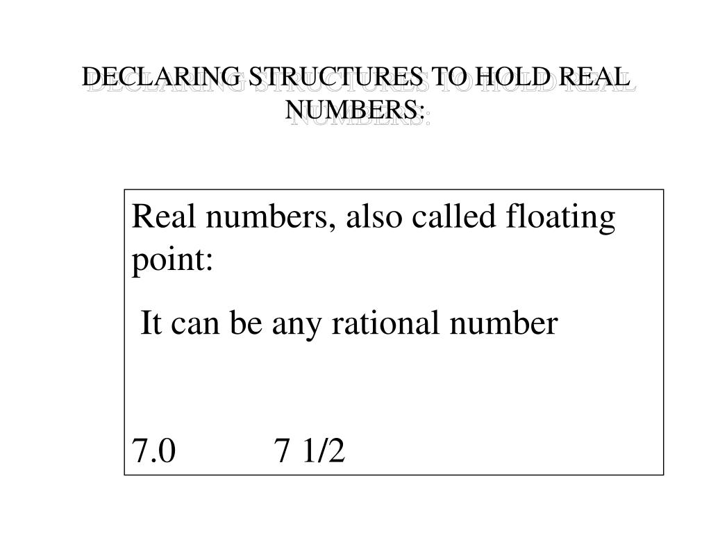 DECLARING STRUCTURES TO HOLD REAL NUMBERS: