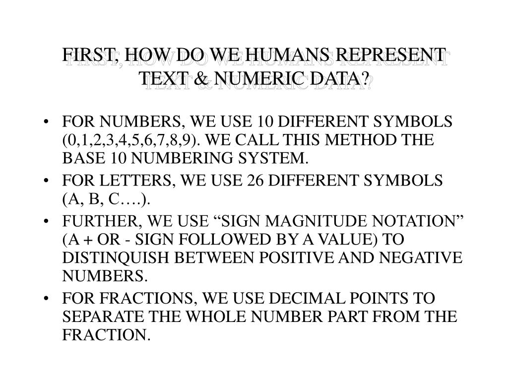 FIRST, HOW DO WE HUMANS REPRESENT TEXT & NUMERIC DATA?