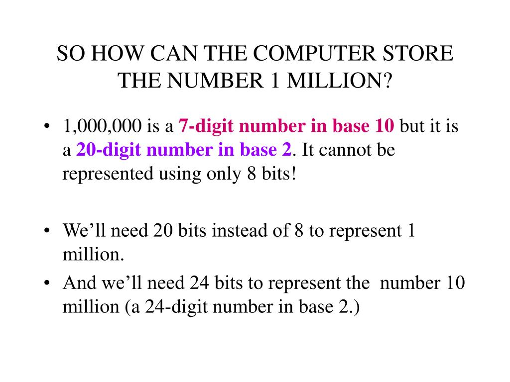 SO HOW CAN THE COMPUTER STORE THE NUMBER 1 MILLION?