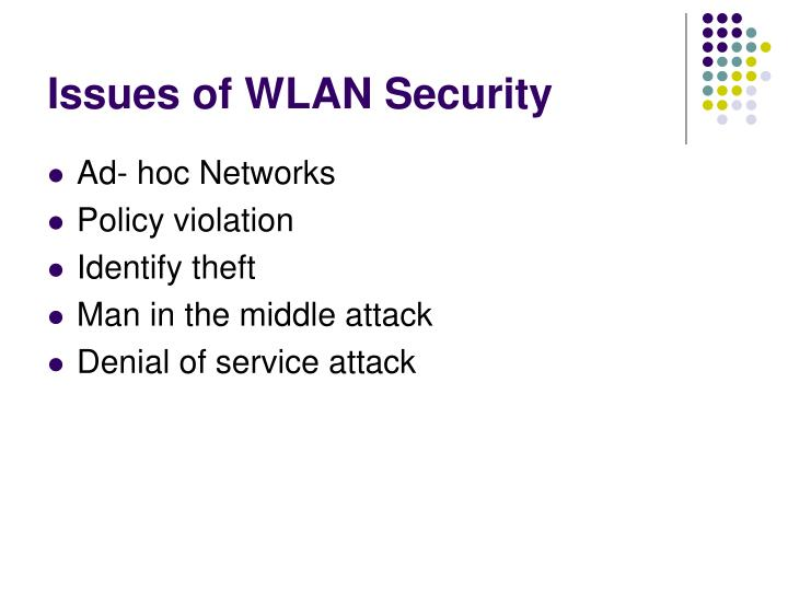 wireless lan security issues 4 threats to wireless security the flexibility and productivity of untethered computing comes with a price by william jackson apr 14, 2010 every rose has its thorns, and every useful technology has its vulnerabilities.