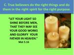 c true believers do the right things and do them in the right spirit for the right purpose