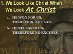 1 we look like christ when we look at christ4