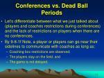 conferences vs dead ball periods