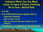 instance when you are most likely to have a player thinking he is fine blood rule