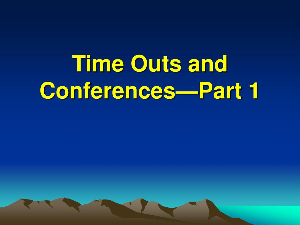time outs and conferences part 1 l.
