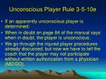 unconscious player rule 3 5 10e