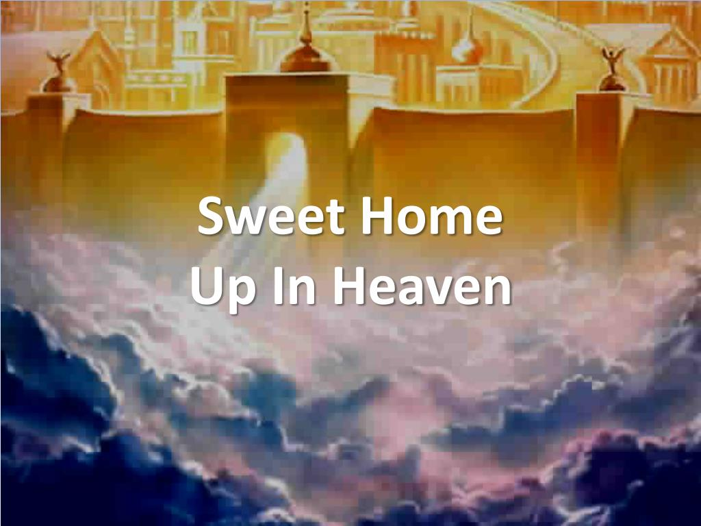 sweet home up in heaven l.