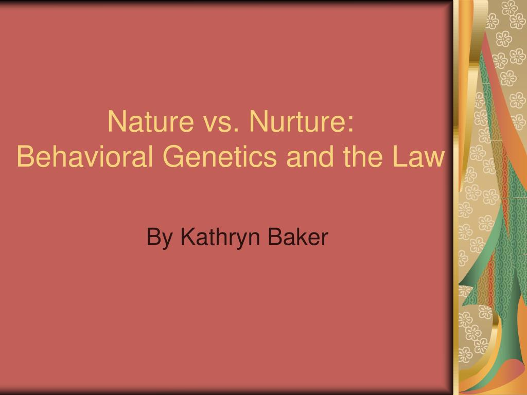 nature vs nurture behavioral genetics and the law l.