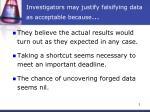 investigators may justify falsifying data as acceptable because