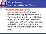 other issues not tracked by the feds13
