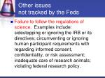 other issues not tracked by the feds15