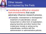 other issues not tracked by the feds16