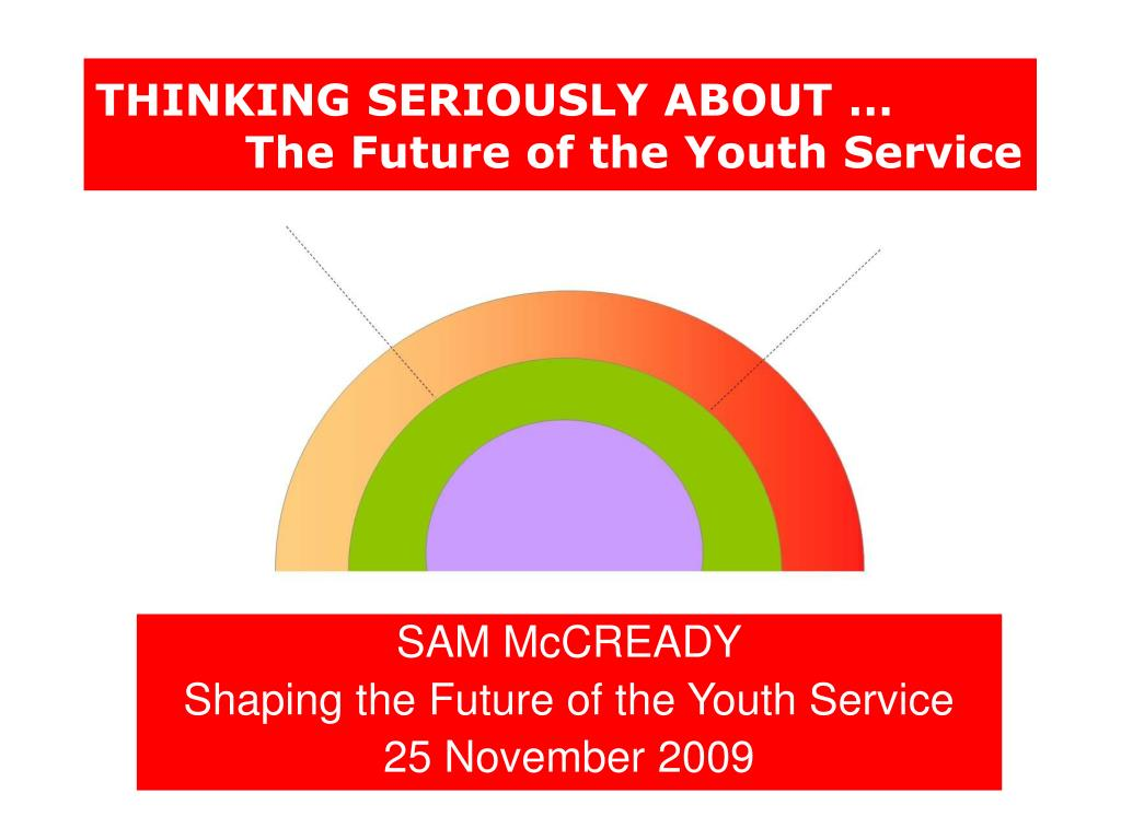 thinking seriously about the future of the youth service l.