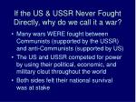 if the us ussr never fought directly why do we call it a war