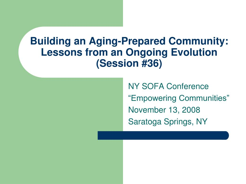 building an aging prepared community lessons from an ongoing evolution session 36 l.