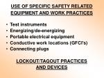use of specific safety related equipment and work practices