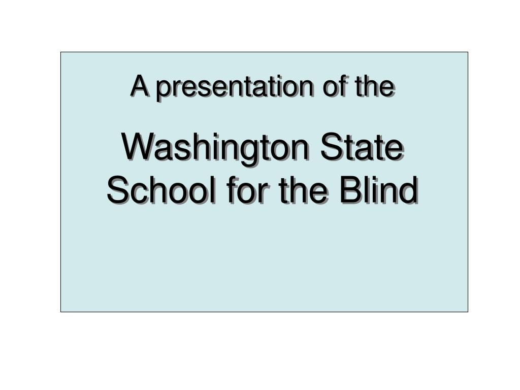 a presentation of the washington state school for the blind l.