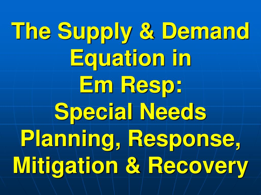 the supply demand equation in em resp special needs planning response mitigation recovery l.
