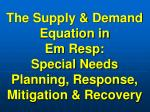 the supply demand equation in em resp special needs planning response mitigation recovery