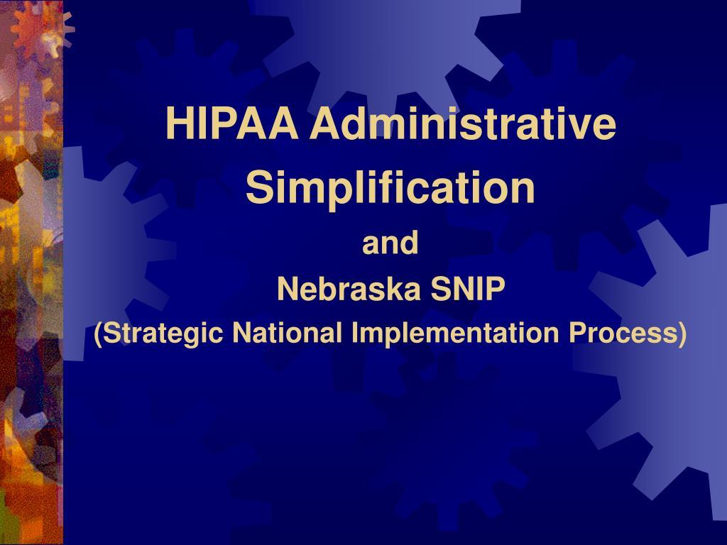 hipaa administrative simplification and nebraska snip strategic national implementation process l.