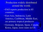 production widely distributed around the world
