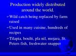 production widely distributed around the world6