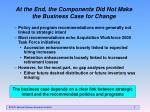 at the end the components did not make the business case for change