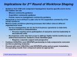 implications for 2 nd round of workforce shaping