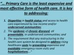 primary care is the least expensive and most effective form of health care it is key to addressing