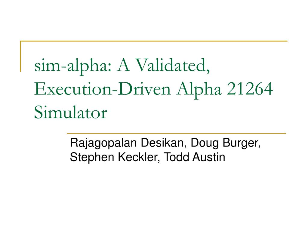sim alpha a validated execution driven alpha 21264 simulator l.
