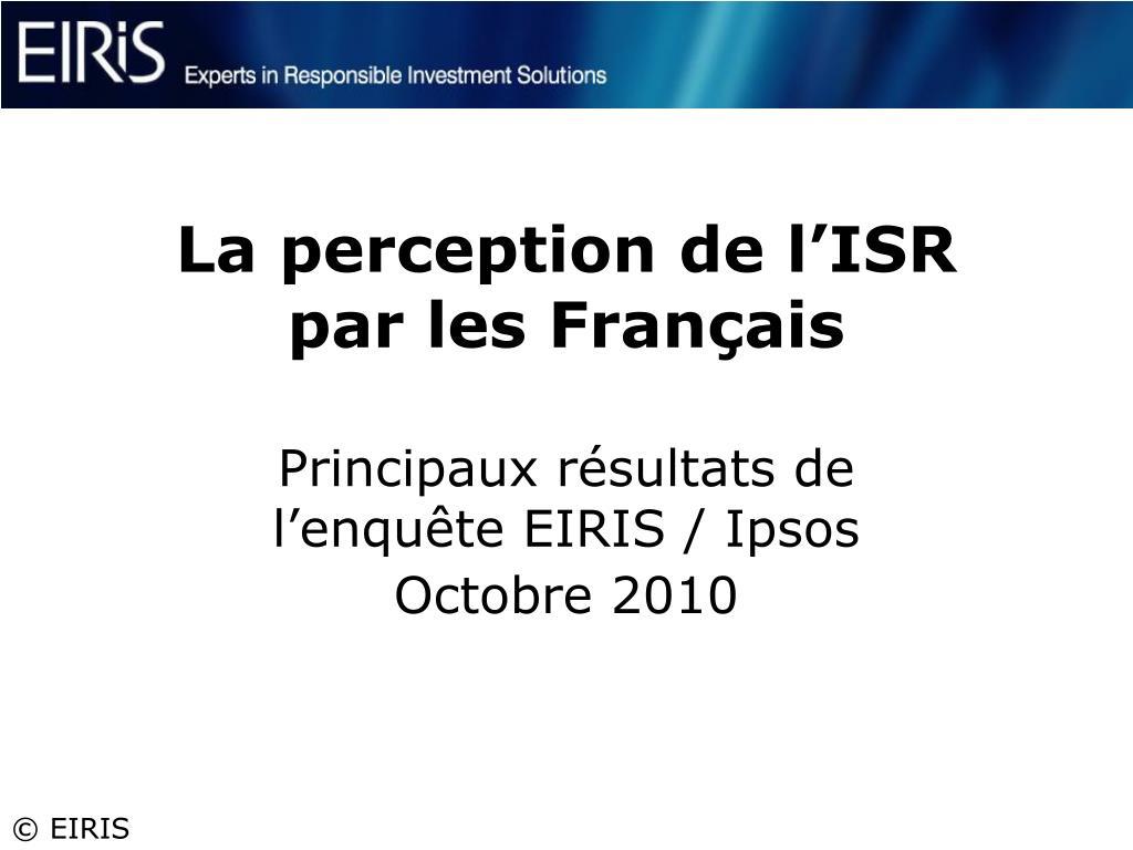 la perception de l isr par les fran ais principaux r sultats de l enqu te eiris ipsos octobre 2010 l.