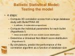 ballistic statistical model testing the model
