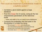 how could we implement a probabilistic model in a ballistic system