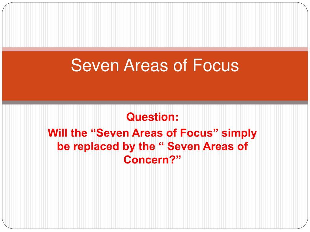 seven areas of focus l.