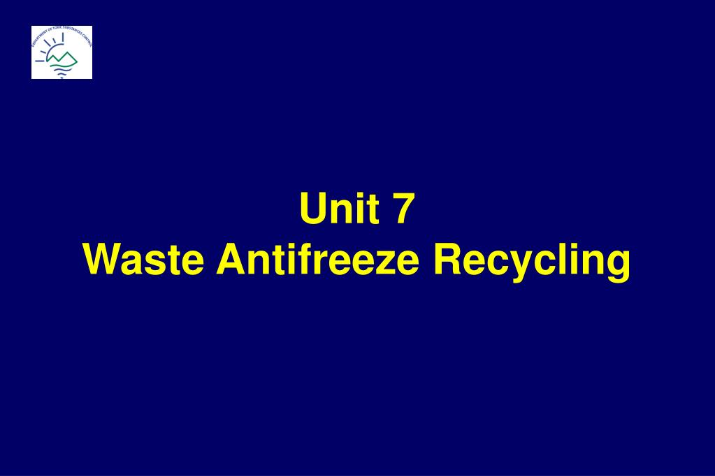unit 7 waste antifreeze recycling l.