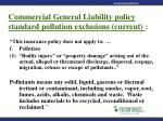 commercial general liability policy standard pollution exclusions current