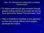 task vii international collaboration on market transformation