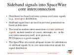 sideband signals into spacewire core interconnection
