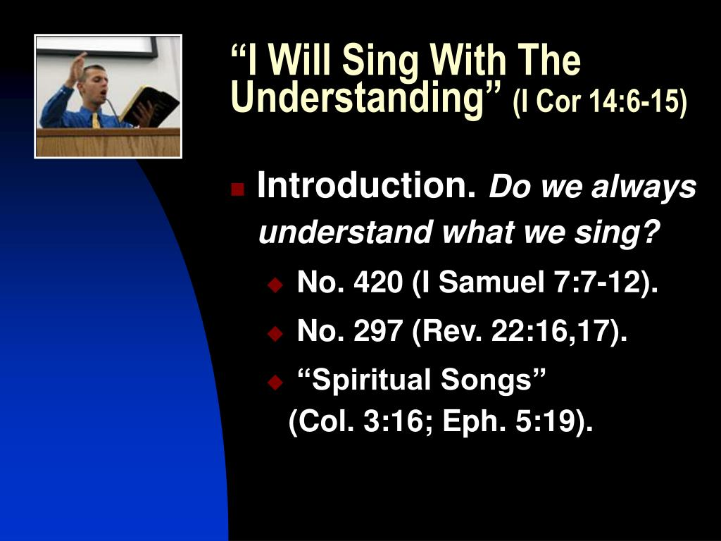 i will sing with the understanding i cor 14 6 15 l.