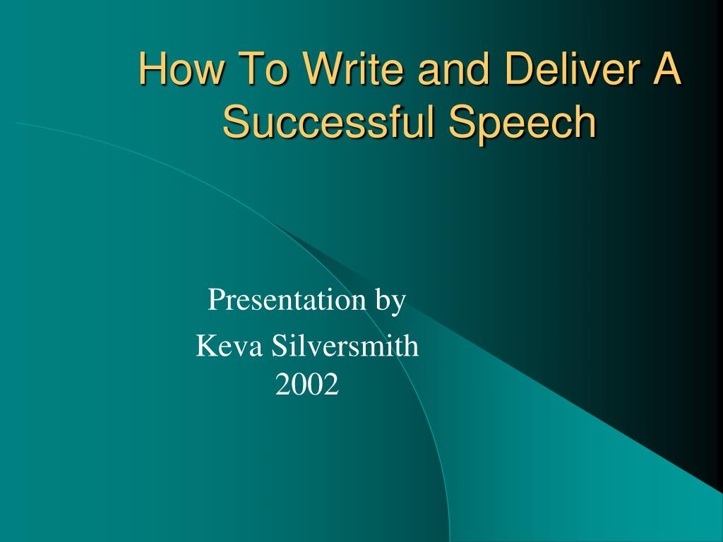 how to write and deliver a successful speech l.