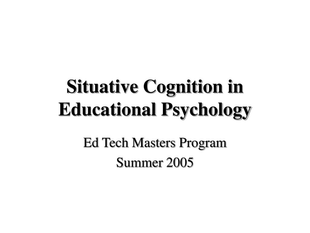 situative cognition in educational psychology l.