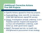additional corrective actions five dir projects